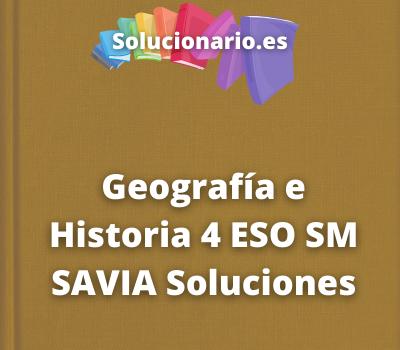 Geografía e Historia 4 ESO SM SAVIA Soluciones