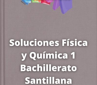Soluciones Física y Química 1 Bachillerato Santillana