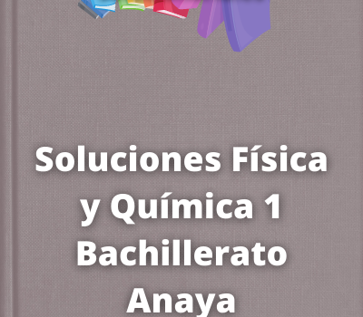 Soluciones Física y Química 1 Bachillerato Anaya