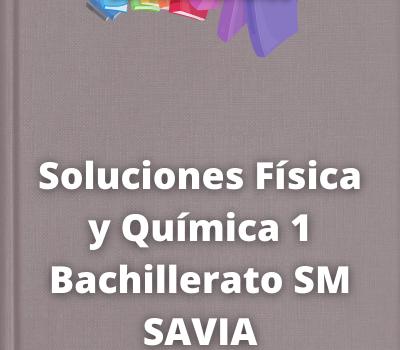 Soluciones Física y Química 1 Bachillerato SM SAVIA
