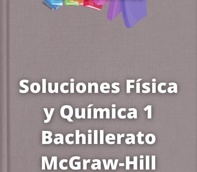 Soluciones Física y Química 1 Bachillerato McGraw-Hill