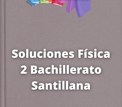 Soluciones Física 2 Bachillerato Santillana