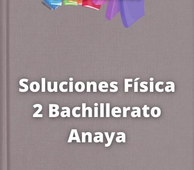 Soluciones Física 2 Bachillerato Anaya