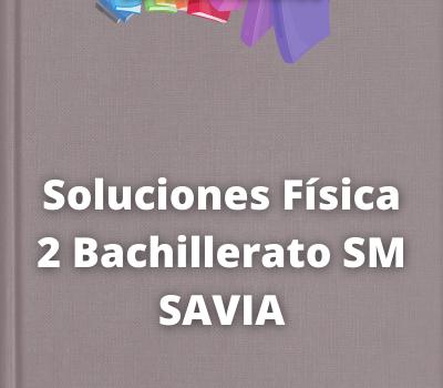 Soluciones Física 2 Bachillerato SM SAVIA