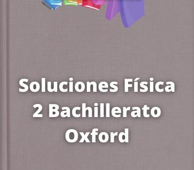 Soluciones Física 2 Bachillerato Oxford