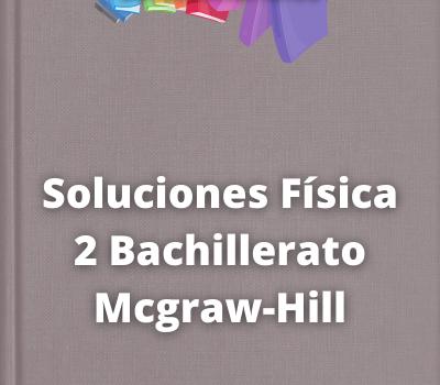 Soluciones Física 2 Bachillerato Mcgraw-Hill
