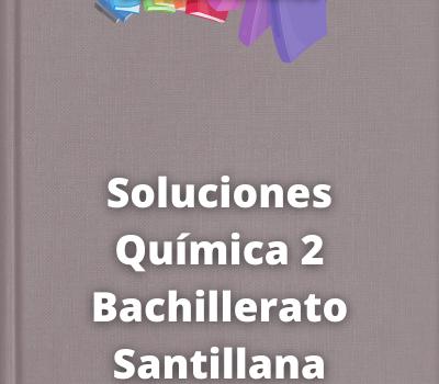 Soluciones Química 2 Bachillerato Santillana