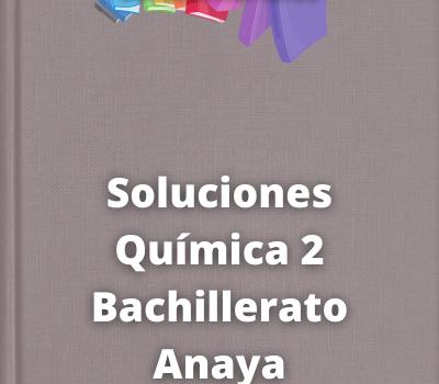 Soluciones Química 2 Bachillerato Anaya