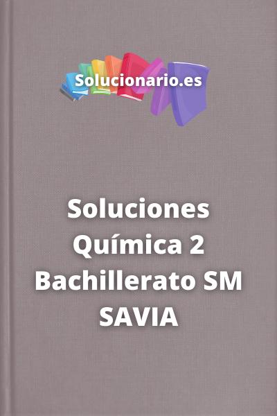 Soluciones Química 2 Bachillerato SM SAVIA