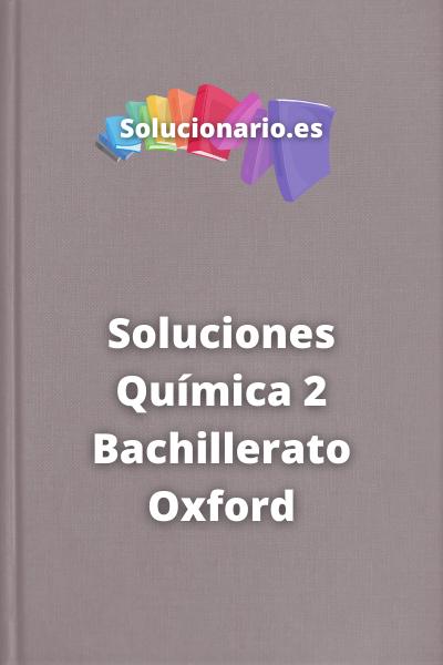 Soluciones Química 2 Bachillerato Oxford