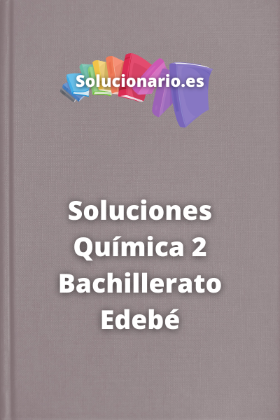 Soluciones Química 2 Bachillerato Edebé