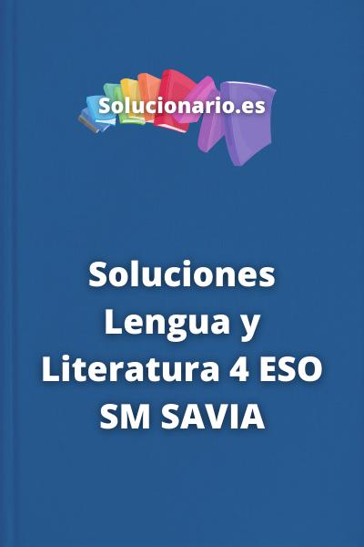 Soluciones Lengua y Literatura 4 ESO SM SAVIA