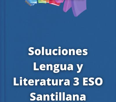 Soluciones Lengua y Literatura 3 ESO Santillana