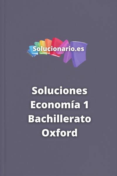 Soluciones Economía 1 Bachillerato Oxford