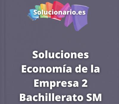 Soluciones Economía de la Empresa 2 Bachillerato SM SAVIA