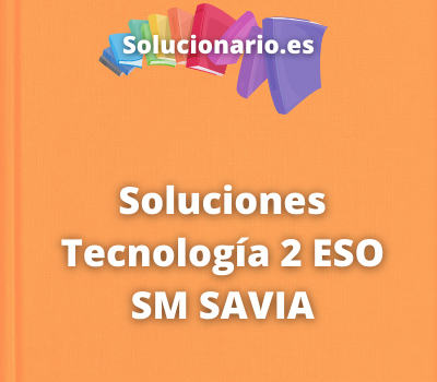 Soluciones Tecnología 2 ESO SM SAVIA