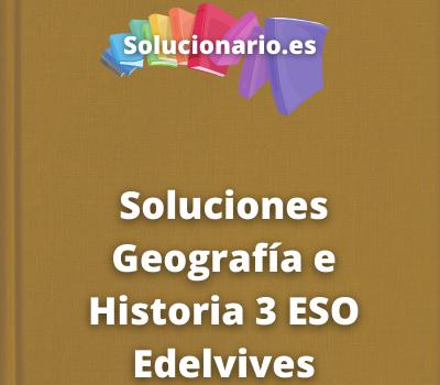 Soluciones Geografía e Historia 3 ESO Edelvives