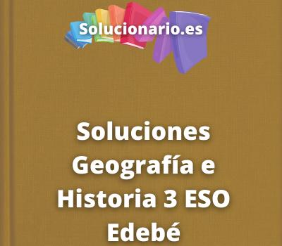 Soluciones Geografía e Historia 3 ESO Edebé