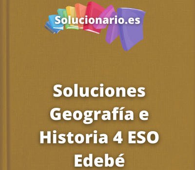 Soluciones Geografía e Historia 4 ESO Edebé