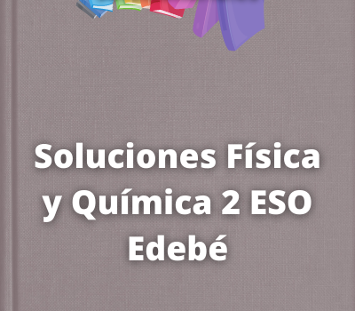 Soluciones Física y Química 2 ESO Edebé