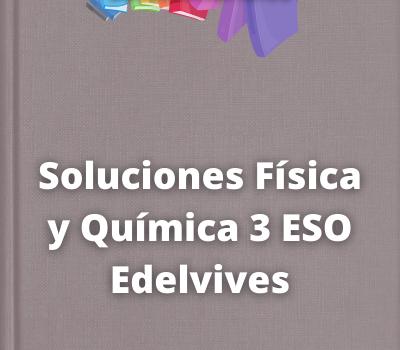 Soluciones Física y Química 3 ESO Edelvives