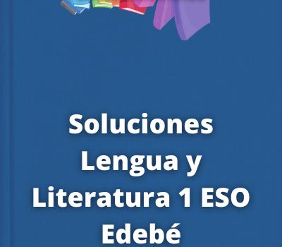 Soluciones Lengua y Literatura 1 ESO Edebé