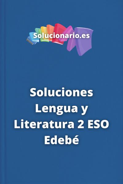 Soluciones Lengua y Literatura 2 ESO Edebé