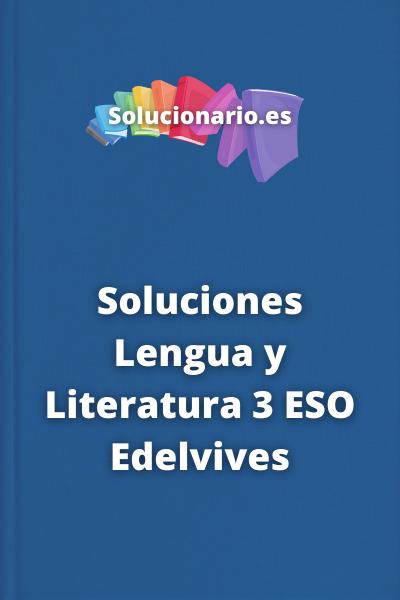 Soluciones Lengua y Literatura 3 ESO Edelvives