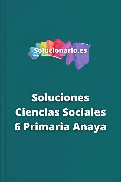 Soluciones Ciencias Sociales 6 Primaria Anaya