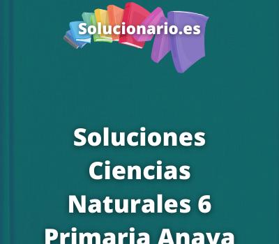 Soluciones Ciencias Naturales 6 Primaria Anaya
