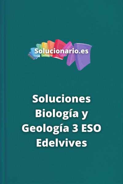 Soluciones Biología y Geología 3 ESO Edelvives