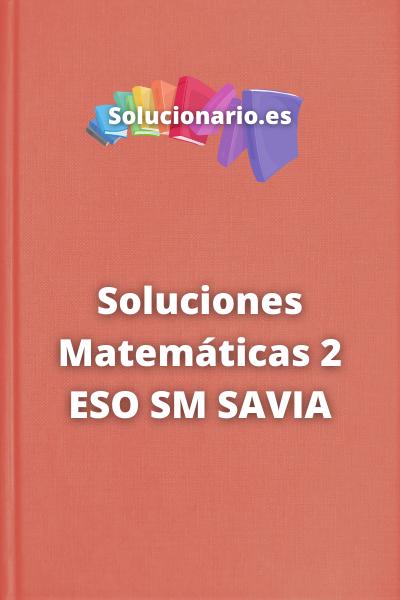 Soluciones Matemáticas 2 ESO SM SAVIA