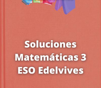 Soluciones Matemáticas 3 ESO Edelvives