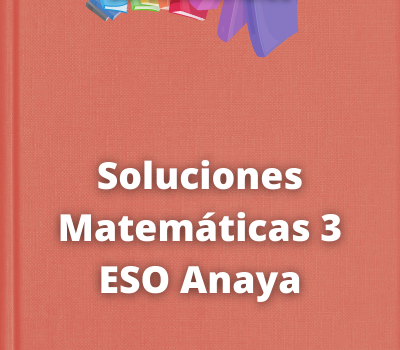 Soluciones Matemáticas 3 ESO Anaya