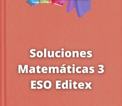 Soluciones Matemáticas 3 ESO Editex
