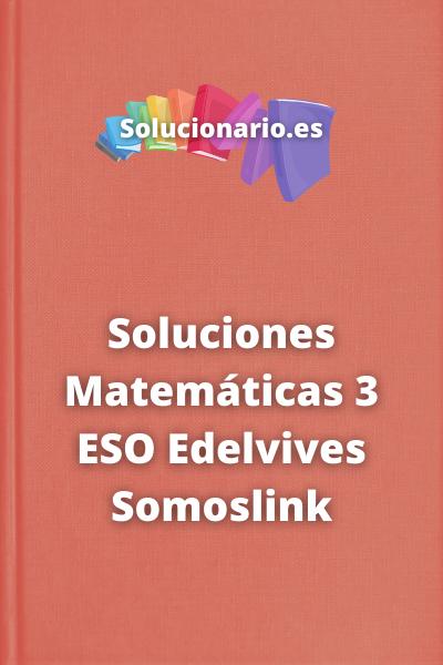 Soluciones Matemáticas 3 ESO Edelvives Somoslink