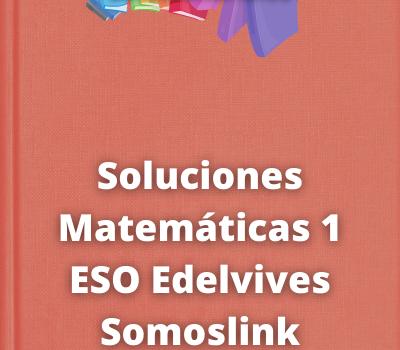 Soluciones Matemáticas 1 ESO Edelvives Somoslink