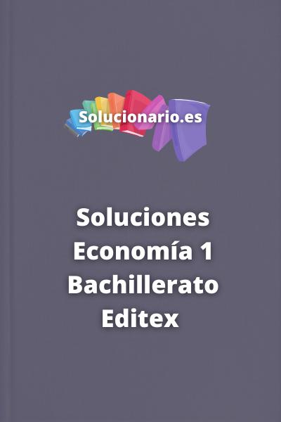 Soluciones Economía 1 Bachillerato Editex