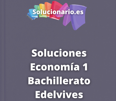 Soluciones Economía 1 Bachillerato Edelvives