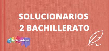 Solucionarios de 2 de Bachillerato, de todas las editoriales y asignaturas