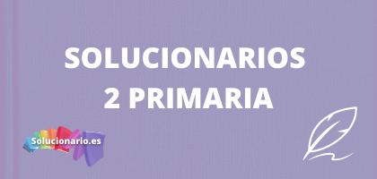 Solucionarios de 2 de Primaria, de todas las editoriales y asignaturas