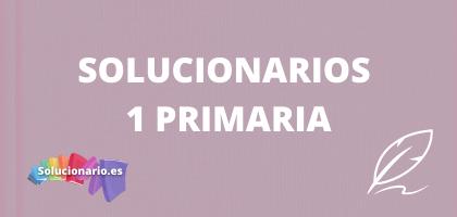 Solucionarios de 1 de Primaria, de todas las editoriales y asignaturas