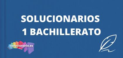 Solucionarios de 1 de Bachillerato, de todas las editoriales y asignaturas
