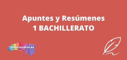 Apuntes y Resúmenes de 1 Bachillerato, de todas las editoriales y asignaturas