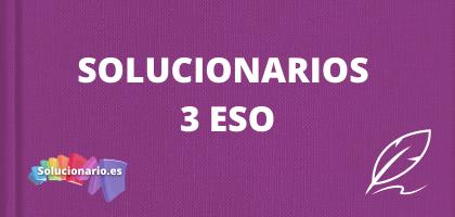 Solucionarios de 3 de la ESO, de todas las editoriales y asignaturas