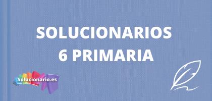 Solucionarios de 6 de Primaria, de todas las editoriales y asignaturas
