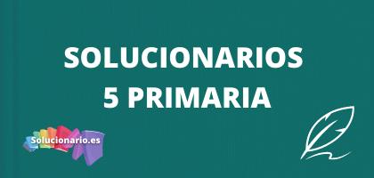 Solucionarios de 5 de Primaria, de todas las editoriales y asignaturas