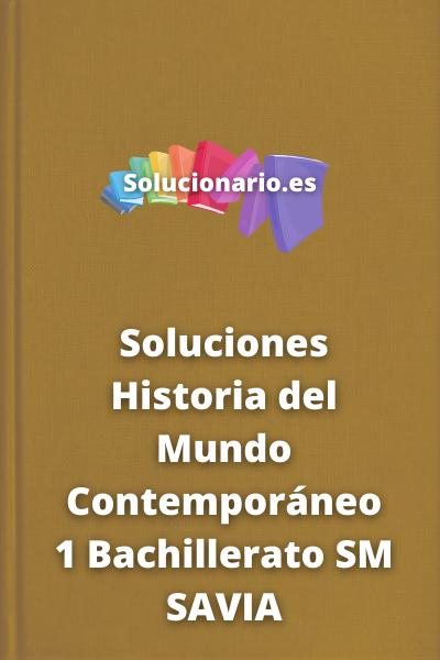 Soluciones Historia del Mundo Contemporáneo 1 Bachillerato SM SAVIA