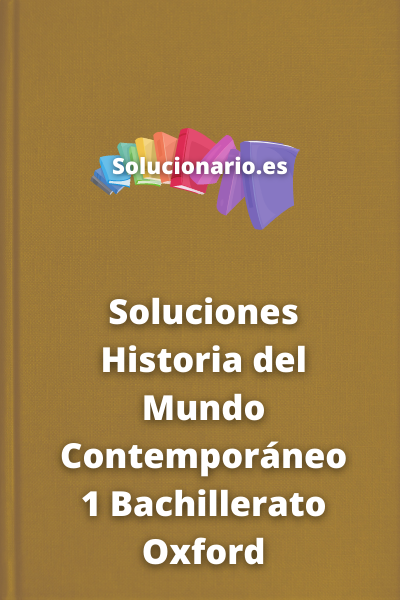 Soluciones Historia del Mundo Contemporáneo 1 Bachillerato Oxford