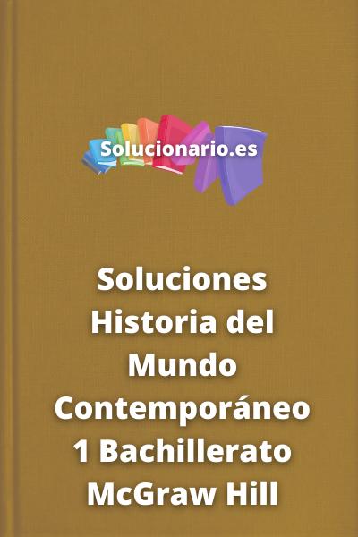 Soluciones Historia del Mundo Contemporáneo 1 Bachillerato McGraw Hill